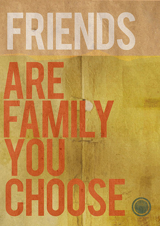 Family We Choose Quotes: Friends Are Family You Choose