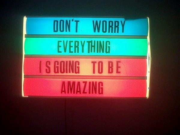 Dont_Worry_Everything_Is_Going_To_Be_Amazing